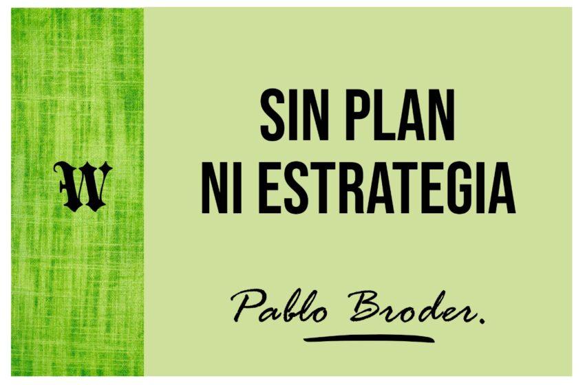 Sin plan ni estrategia