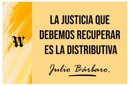 La justicia que debemos recuperar es la distributiva