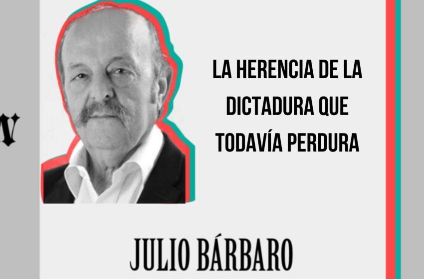 La herencia de la dictadura que todavía perdura
