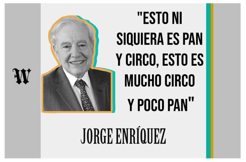 """Jorge Enríquez: """"Esto ni siquiera es pan y circo, esto es mucho circo y poco pan"""""""